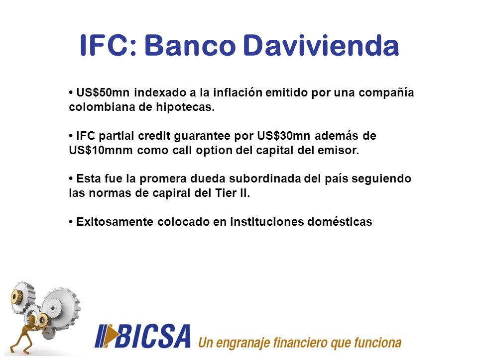 IFC: Banco Davivienda US$50mn indexado a la inflación emitido por una compañía colombiana de hipotecas. IFC partial credit guarantee por US$30mn ademá