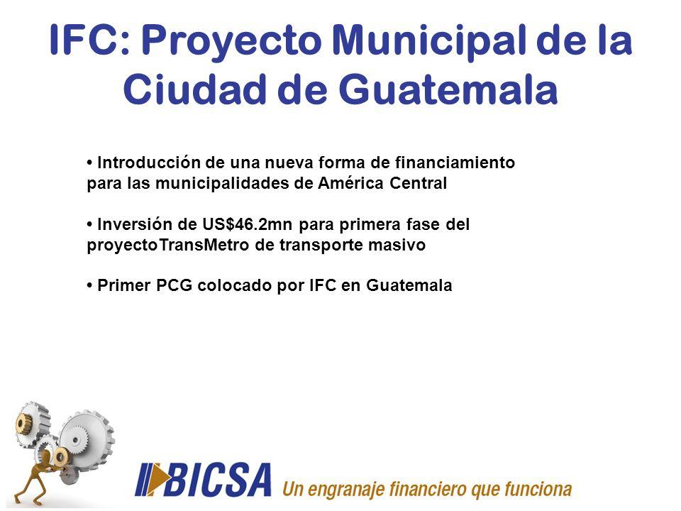 IFC: Proyecto Municipal de la Ciudad de Guatemala Introducción de una nueva forma de financiamiento para las municipalidades de América Central Invers