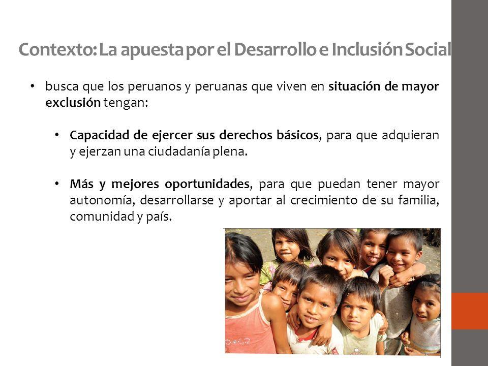 busca que los peruanos y peruanas que viven en situación de mayor exclusión tengan: Capacidad de ejercer sus derechos básicos, para que adquieran y ej