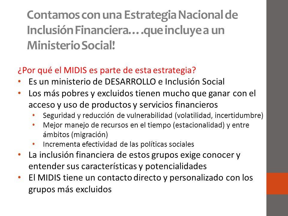 Contamos con una Estrategia Nacional de Inclusión Financiera….que incluye a un Ministerio Social! ¿Por qué el MIDIS es parte de esta estrategia? Es un