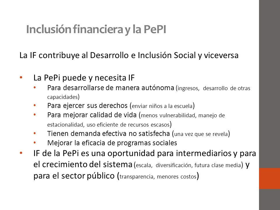 Inclusión financiera y la PePI La IF contribuye al Desarrollo e Inclusión Social y viceversa La PePi puede y necesita IF Para desarrollarse de manera