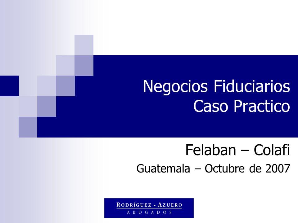 Negocios Fiduciarios Caso Practico Felaban – Colafi Guatemala – Octubre de 2007