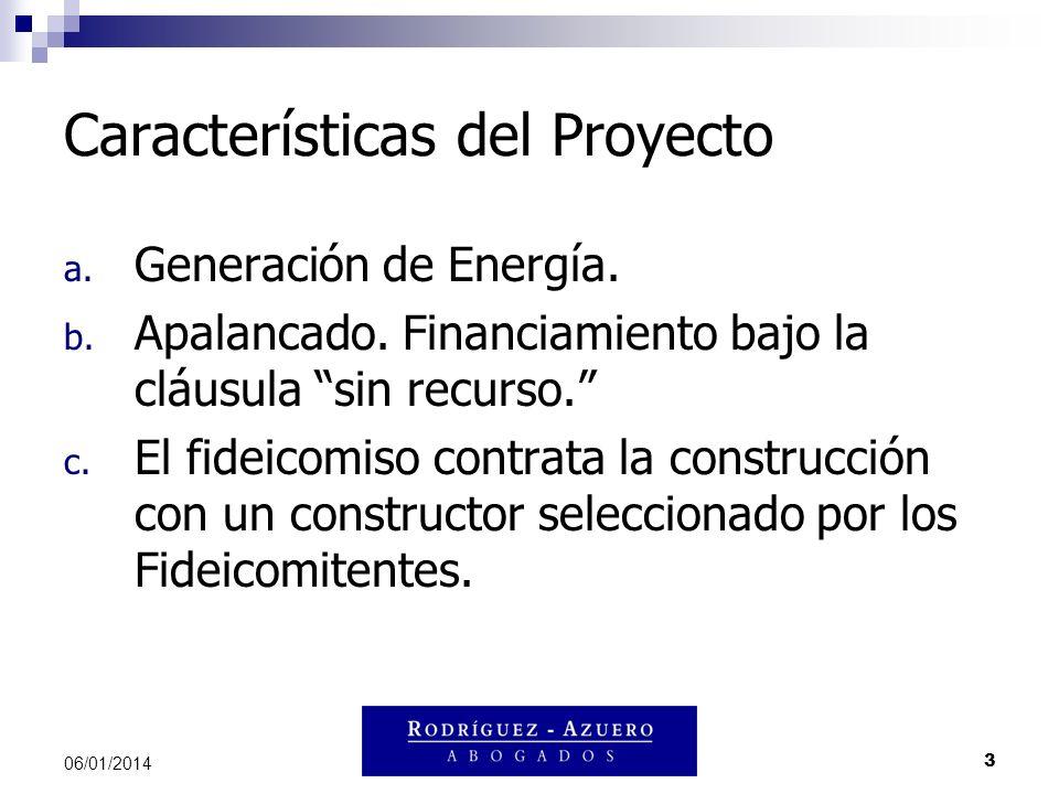 3 06/01/2014 Características del Proyecto a. Generación de Energía. b. Apalancado. Financiamiento bajo la cláusula sin recurso. c. El fideicomiso cont