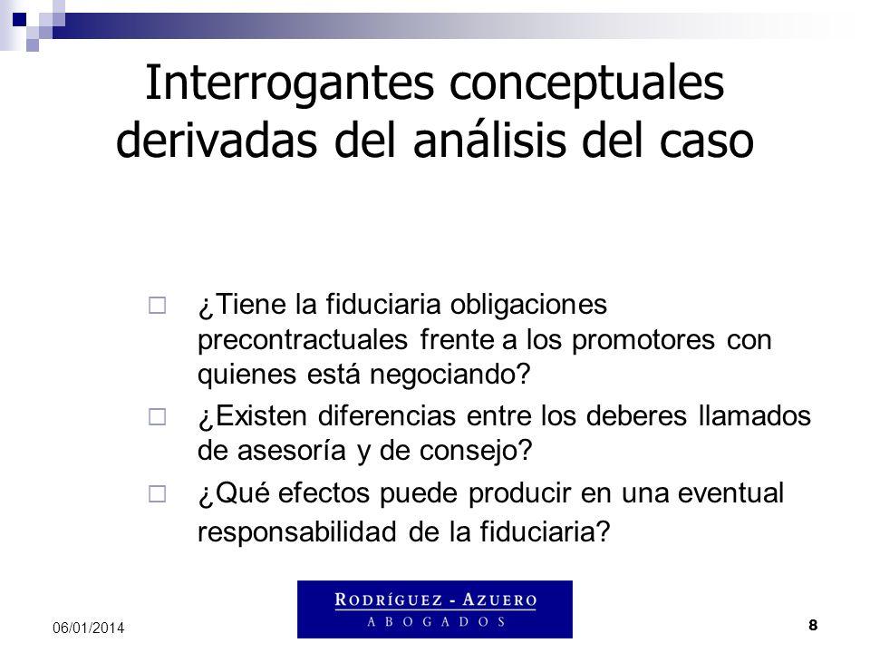 8 06/01/2014 Interrogantes conceptuales derivadas del análisis del caso ¿Tiene la fiduciaria obligaciones precontractuales frente a los promotores con