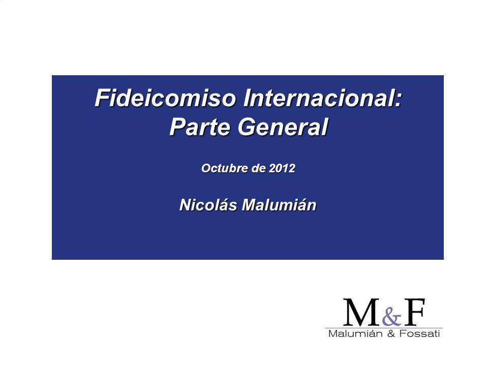 Fideicomiso Internacional: Parte General Octubre de 2012 Nicolás Malumián