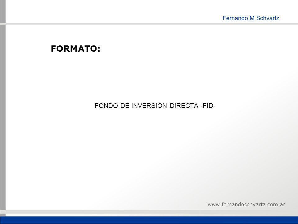 FORMATO: FONDO DE INVERSIÓN DIRECTA -FID- www.fernandoschvartz.com.ar