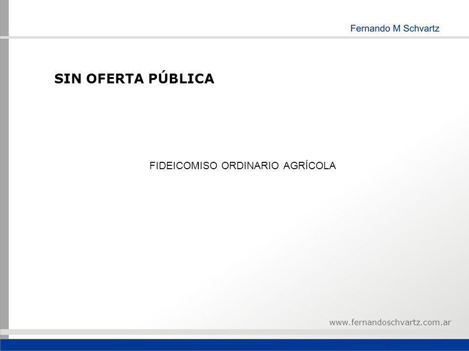 SIN OFERTA PÚBLICA FIDEICOMISO ORDINARIO AGRÍCOLA www.fernandoschvartz.com.ar