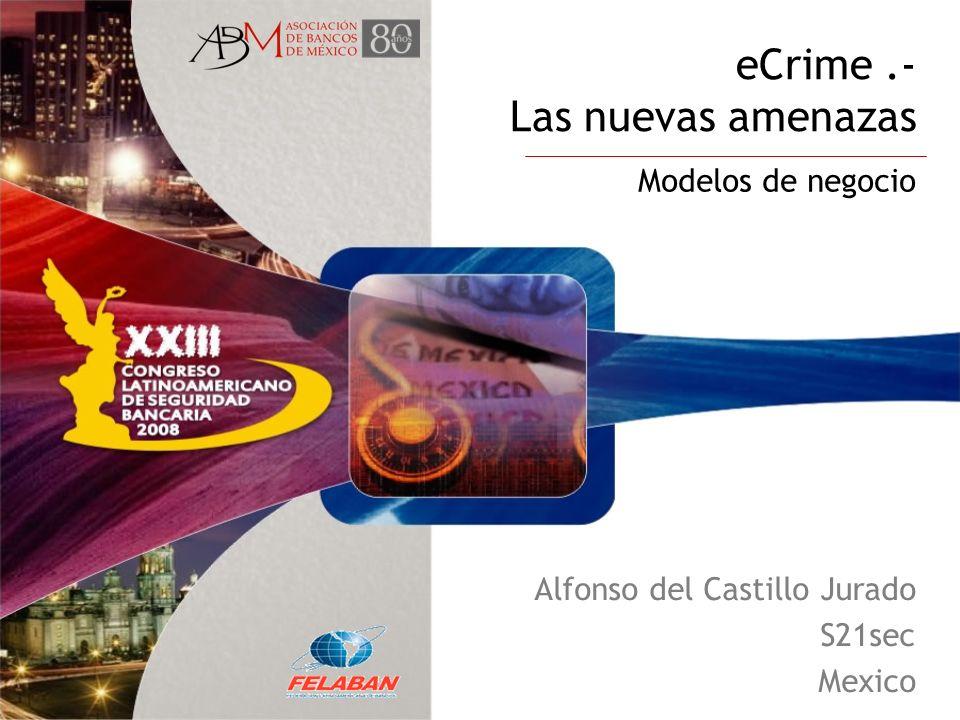 eCrime.- Las nuevas amenazas Modelos de negocio Alfonso del Castillo Jurado S21sec Mexico