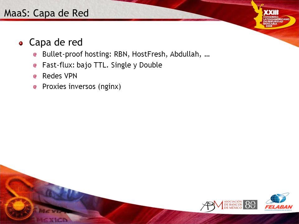 MaaS: Capa de Red Capa de red Bullet-proof hosting: RBN, HostFresh, Abdullah, … Fast-flux: bajo TTL. Single y Double Redes VPN Proxies inversos (nginx