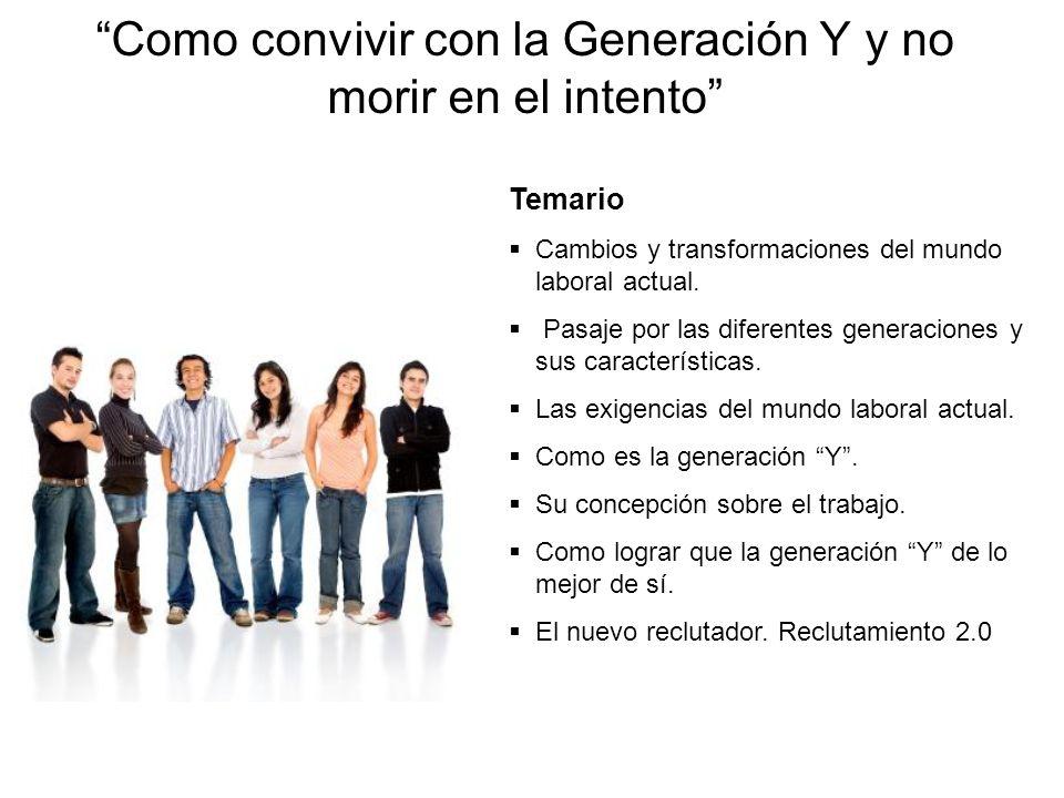 Como convivir con la Generación Y y no morir en el intento Temario Cambios y transformaciones del mundo laboral actual. Pasaje por las diferentes gene