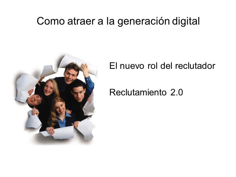Como atraer a la generación digital El nuevo rol del reclutador Reclutamiento 2.0