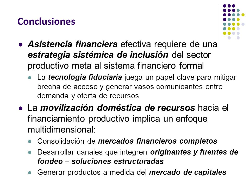 Conclusiones Asistencia financiera efectiva requiere de una estrategia sistémica de inclusión del sector productivo meta al sistema financiero formal