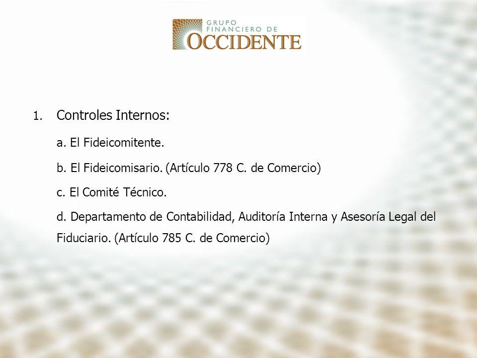 1. Controles Internos: a. El Fideicomitente. b. El Fideicomisario. (Artículo 778 C. de Comercio) c. El Comité Técnico. d. Departamento de Contabilidad