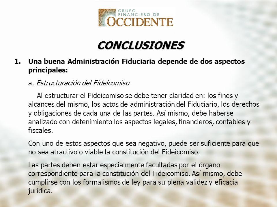 CONCLUSIONES 1.Una buena Administración Fiduciaria depende de dos aspectos principales: a. Estructuración del Fideicomiso Al estructurar el Fideicomis