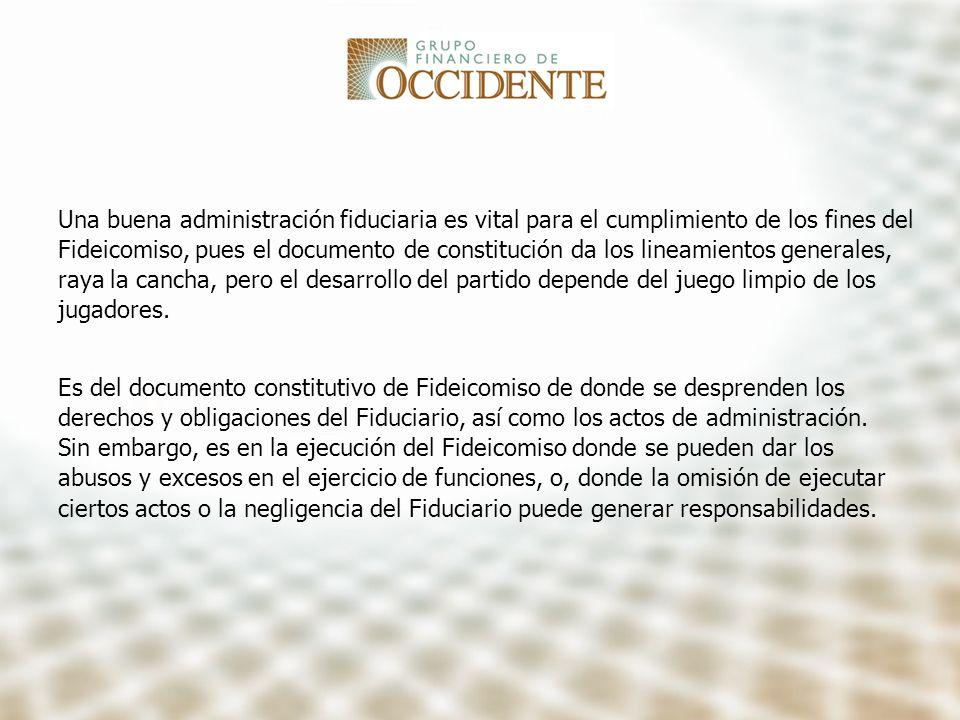 Una buena administración fiduciaria es vital para el cumplimiento de los fines del Fideicomiso, pues el documento de constitución da los lineamientos