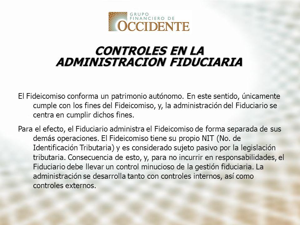 CONTROLES EN LA ADMINISTRACION FIDUCIARIA El Fideicomiso conforma un patrimonio autónomo. En este sentido, únicamente cumple con los fines del Fideico