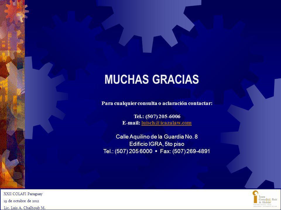 MUCHAS GRACIAS XXII COLAFI Paraguay 19 de octubre de 2012 Lic. Luis A. Chalhoub M. Para cualquier consulta o aclaración contactar: Tel.: (507) 205-600