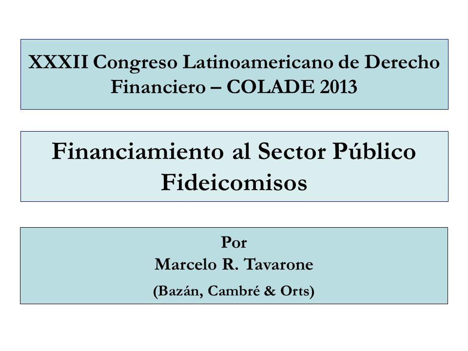 Financiamiento al Sector Público Fideicomisos Por Marcelo R. Tavarone (Bazán, Cambré & Orts) XXXII Congreso Latinoamericano de Derecho Financiero – CO