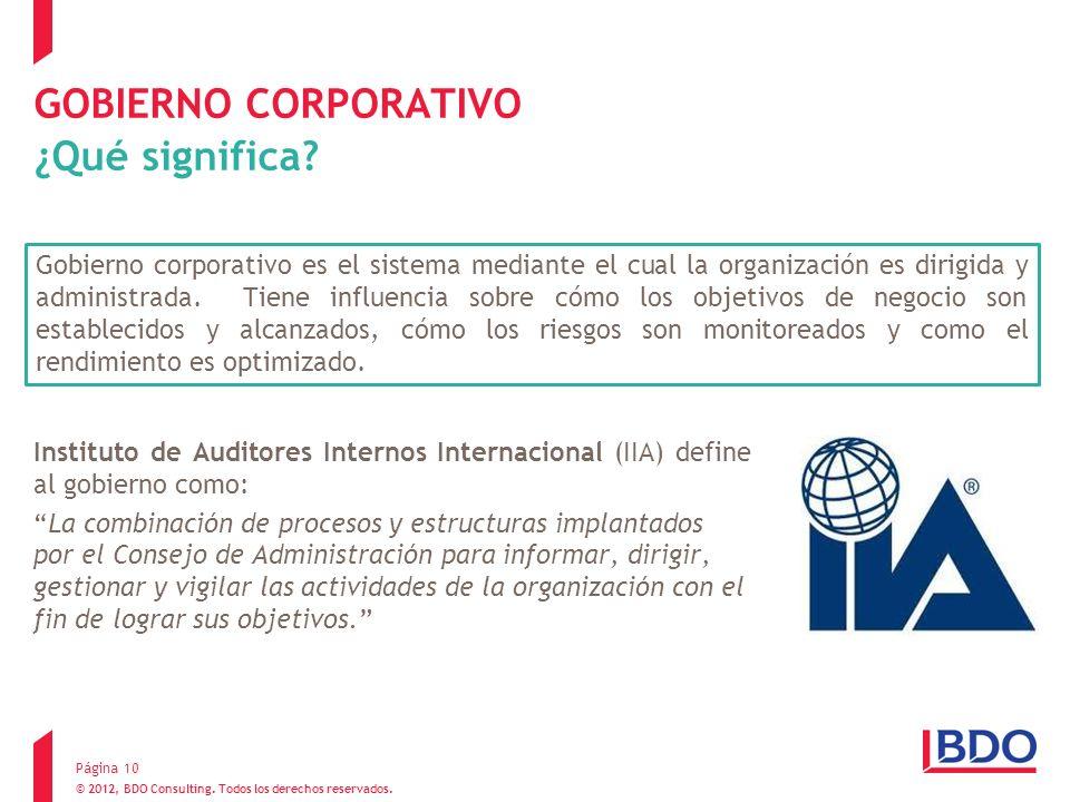 Página 10 GOBIERNO CORPORATIVO ¿Qué significa? Instituto de Auditores Internos Internacional (IIA) define al gobierno como: La combinación de procesos