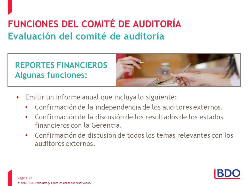 © 2012, BDO Consulting. Todos los derechos reservados. FUNCIONES DEL COMITÉ DE AUDITORÍA Evaluación del comité de auditoría Emitir un informe anual qu