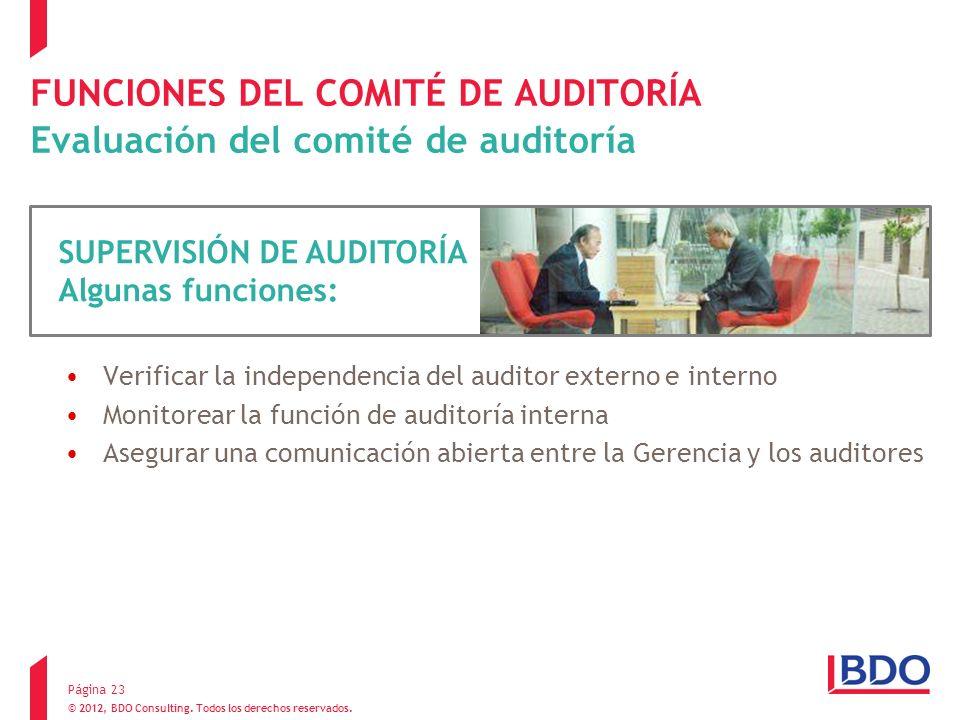 © 2012, BDO Consulting. Todos los derechos reservados. FUNCIONES DEL COMITÉ DE AUDITORÍA Evaluación del comité de auditoría Verificar la independencia