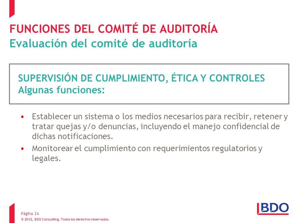 © 2012, BDO Consulting. Todos los derechos reservados. FUNCIONES DEL COMITÉ DE AUDITORÍA Evaluación del comité de auditoría Establecer un sistema o lo