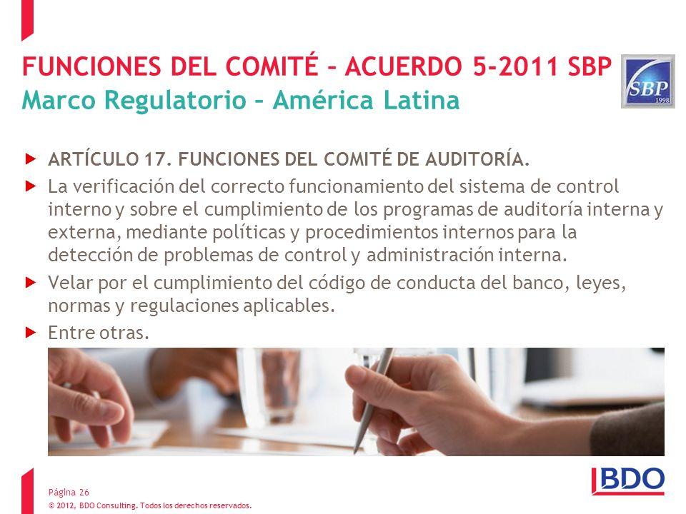 © 2012, BDO Consulting. Todos los derechos reservados. FUNCIONES DEL COMITÉ – ACUERDO 5-2011 SBP Marco Regulatorio – América Latina ARTÍCULO 17. FUNCI