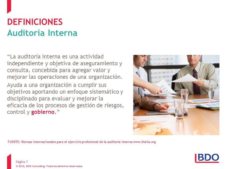 © 2012, BDO Consulting. Todos los derechos reservados. DEFINICIONES Auditoría Interna La auditoría interna es una actividad independiente y objetiva d