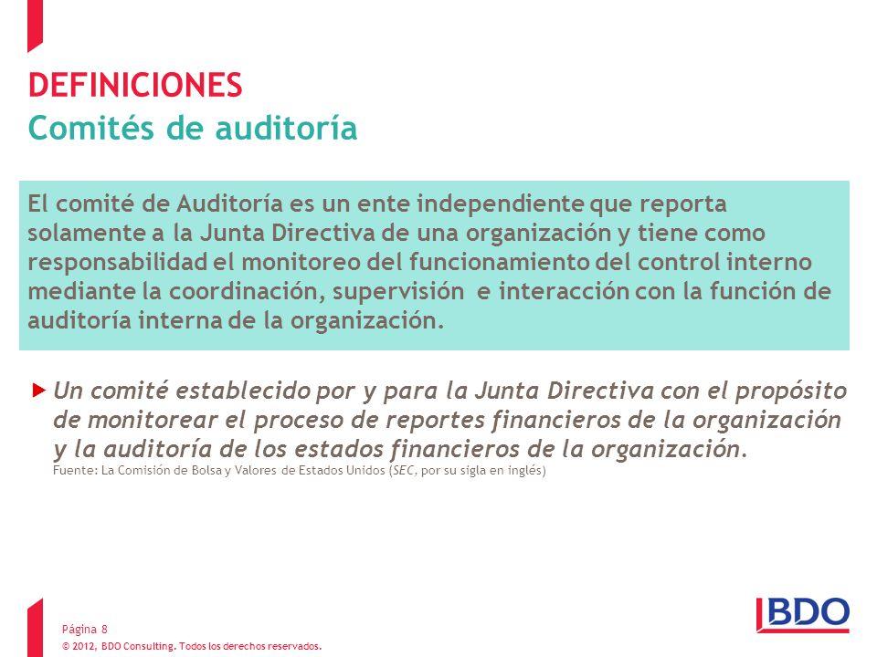 © 2012, BDO Consulting. Todos los derechos reservados. DEFINICIONES Comités de auditoría El comité de Auditoría es un ente independiente que reporta s