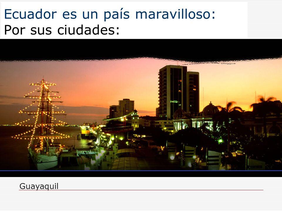 Ecuador es un país maravilloso: Por sus ciudades: Guayaquil