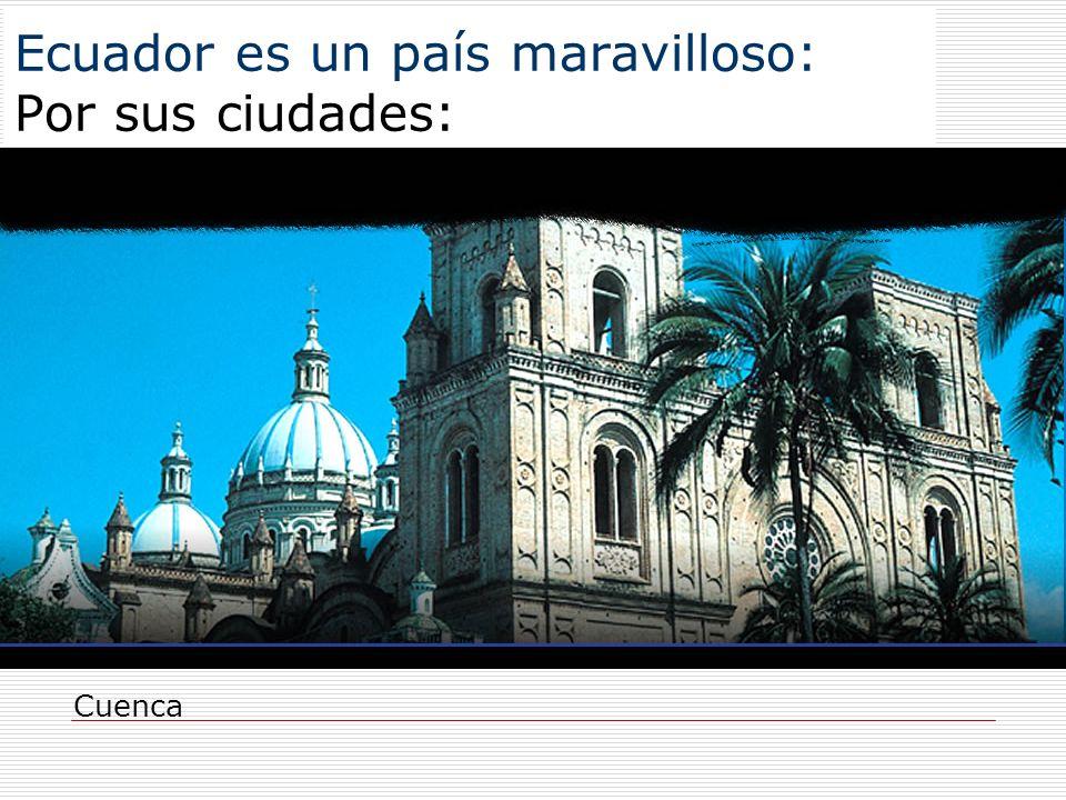 Ecuador es un país maravilloso: Por sus ciudades: Cuenca