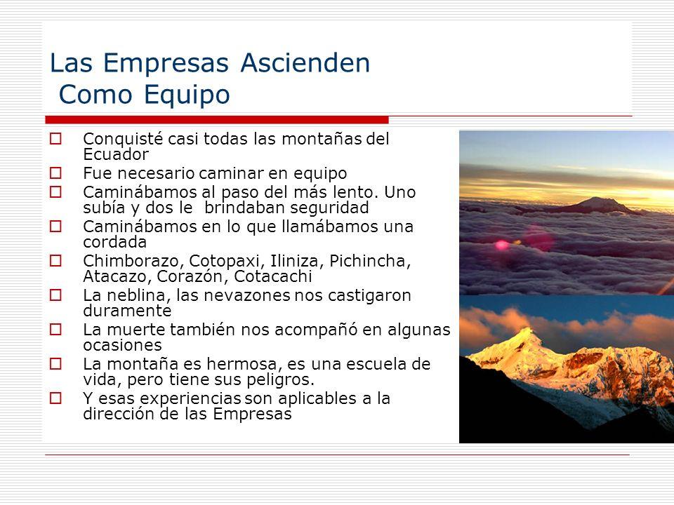 Las Empresas Ascienden Como Equipo Conquisté casi todas las montañas del Ecuador Fue necesario caminar en equipo Caminábamos al paso del más lento. Un