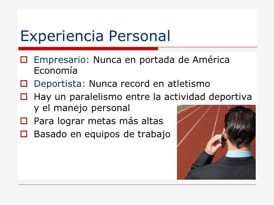 Experiencia Personal Empresario: Nunca en portada de América Economía Deportista: Nunca record en atletismo Hay un paralelismo entre la actividad depo