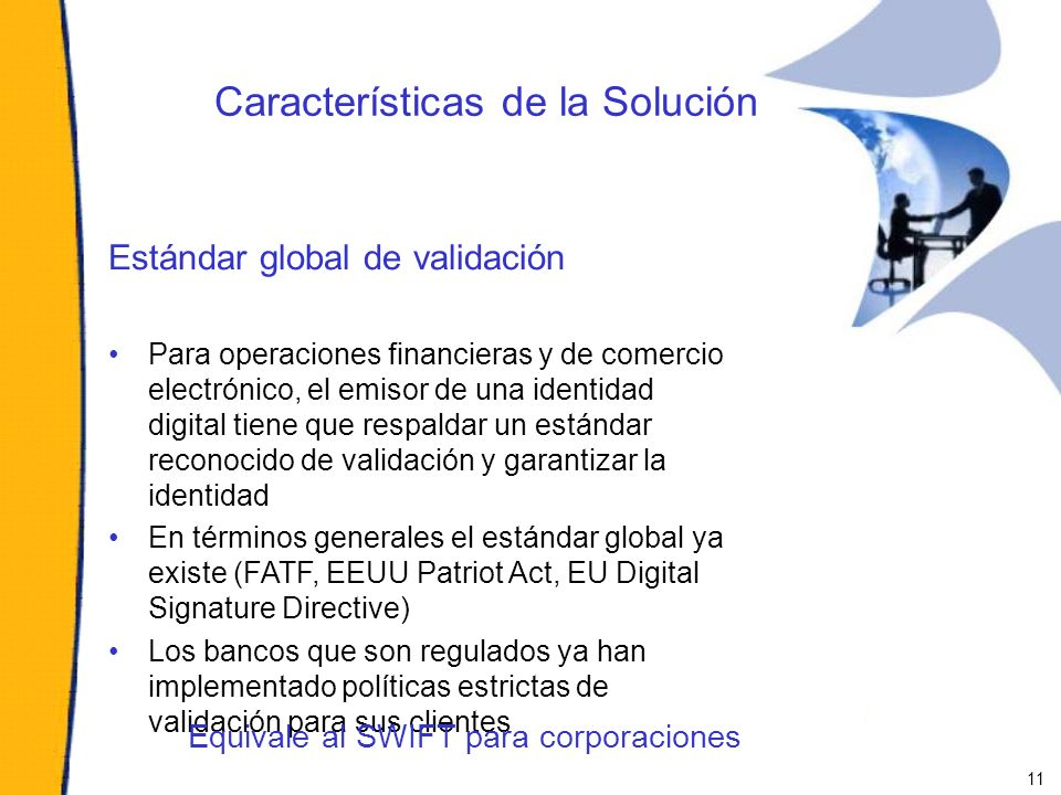 Características de la Solución Estándar global de validación Para operaciones financieras y de comercio electrónico, el emisor de una identidad digita