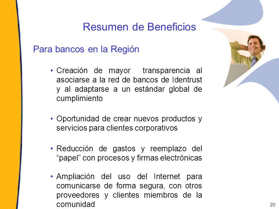 Resumen de Beneficios Para bancos en la Región Creación de mayor transparencia al asociarse a la red de bancos de Identrust y al adaptarse a un estánd