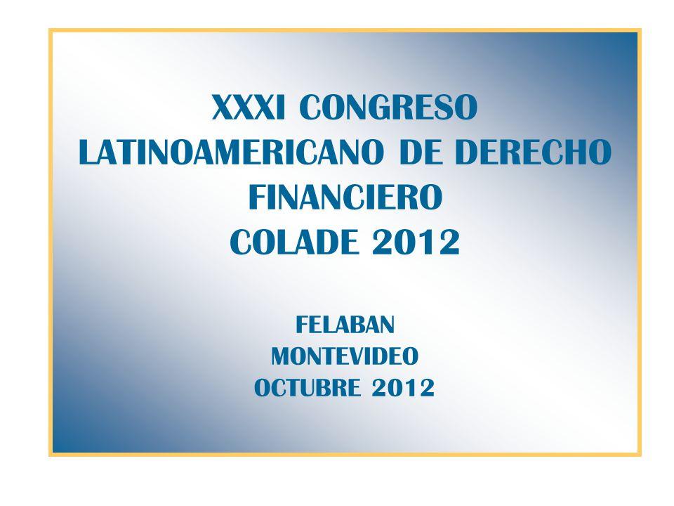 XXXI CONGRESO LATINOAMERICANO DE DERECHO FINANCIERO COLADE 2012 FELABAN MONTEVIDEO OCTUBRE 2012