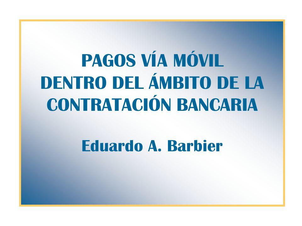PAGOS VÍA MÓVIL DENTRO DEL ÁMBITO DE LA CONTRATACIÓN BANCARIA Eduardo A. Barbier