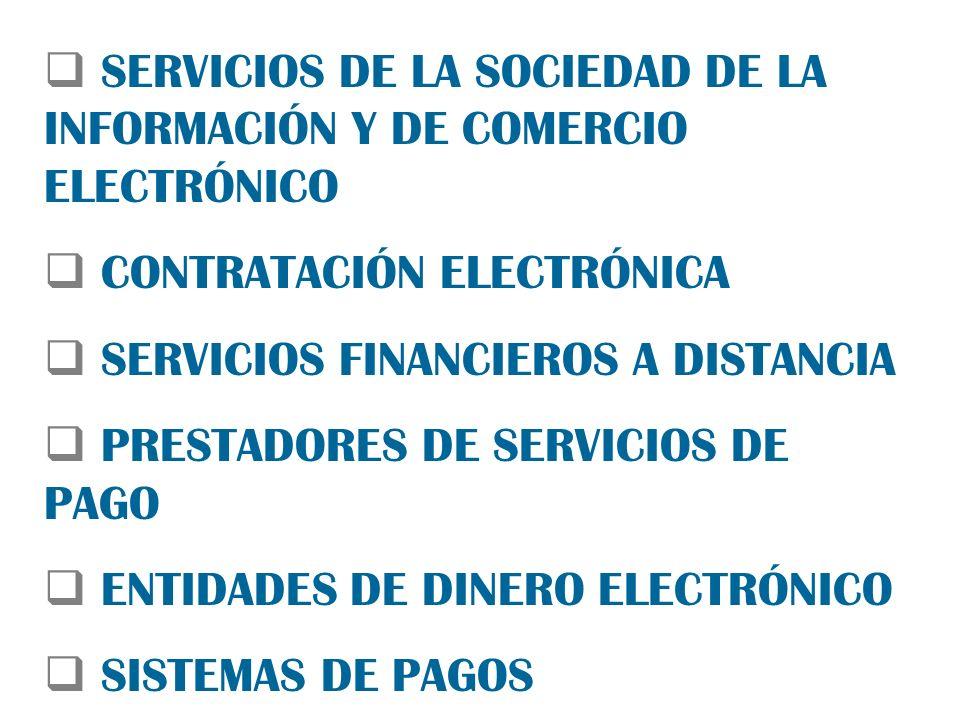 SERVICIOS DE LA SOCIEDAD DE LA INFORMACIÓN Y DE COMERCIO ELECTRÓNICO CONTRATACIÓN ELECTRÓNICA SERVICIOS FINANCIEROS A DISTANCIA PRESTADORES DE SERVICIOS DE PAGO ENTIDADES DE DINERO ELECTRÓNICO SISTEMAS DE PAGOS
