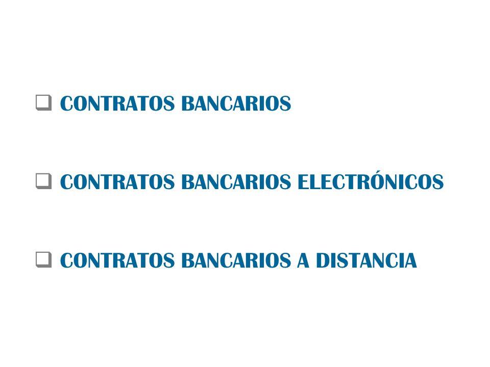 CONTRATOS BANCARIOS CONTRATOS BANCARIOS ELECTRÓNICOS CONTRATOS BANCARIOS A DISTANCIA