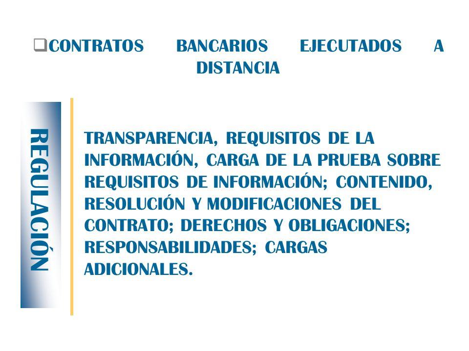 CONTRATOS BANCARIOS EJECUTADOS A DISTANCIA TRANSPARENCIA, REQUISITOS DE LA INFORMACIÓN, CARGA DE LA PRUEBA SOBRE REQUISITOS DE INFORMACIÓN; CONTENIDO, RESOLUCIÓN Y MODIFICACIONES DEL CONTRATO; DERECHOS Y OBLIGACIONES; RESPONSABILIDADES; CARGAS ADICIONALES.