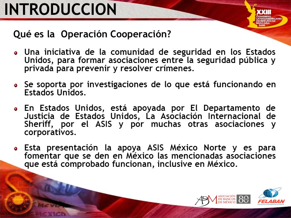 INTRODUCCION Qué es la Operación Cooperación? Una iniciativa de la comunidad de seguridad en los Estados Unidos, para formar asociaciones entre la seg