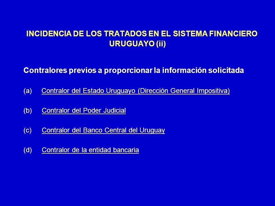 INCIDENCIA DE LOS TRATADOS EN EL SISTEMA FINANCIERO URUGUAYO (iii) (a) Contralor de la DGI Formal Sustancial Solicitud ante Juzgados Letrados Civiles de levantamiento de secreto bancario Puede existir autorización previa del cliente (inc.