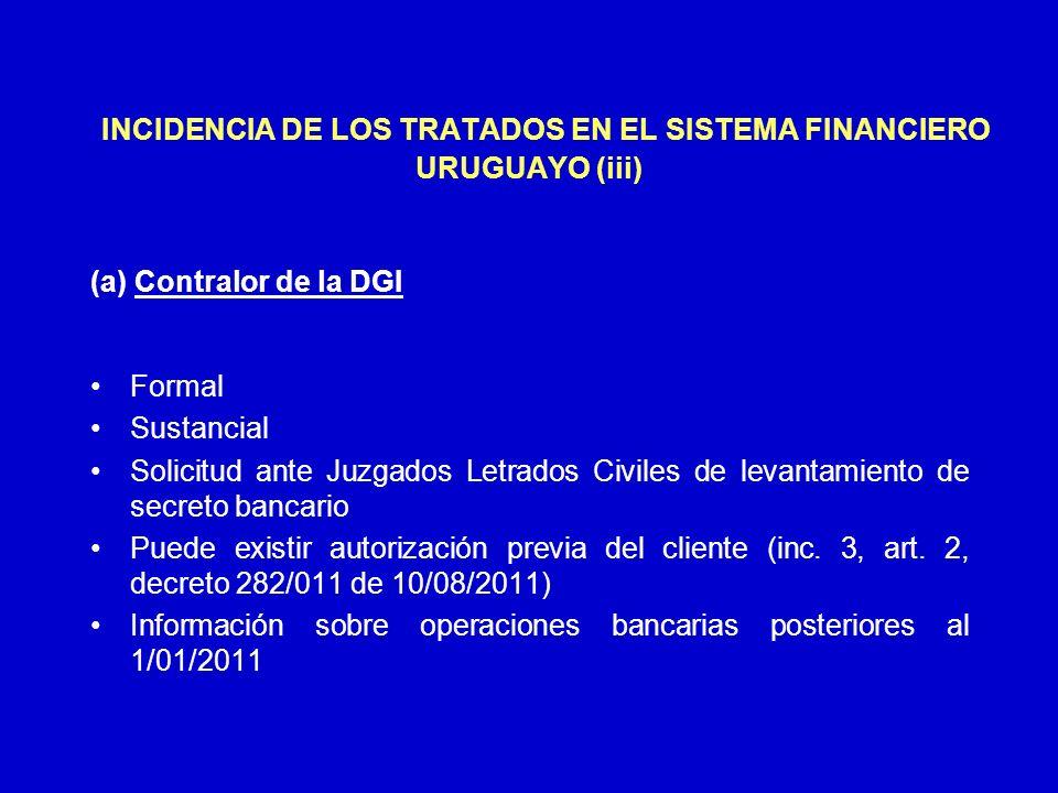 INCIDENCIA DE LOS TRATADOS EN EL SISTEMA FINANCIERO URUGUAYO (iii) (a) Contralor de la DGI Formal Sustancial Solicitud ante Juzgados Letrados Civiles