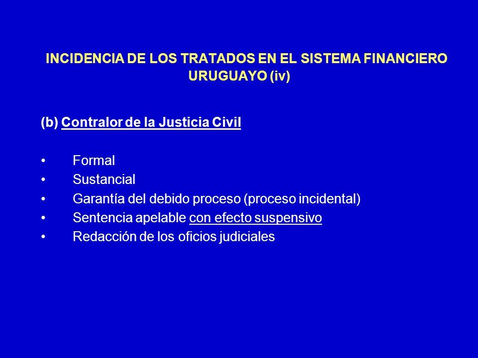 INCIDENCIA DE LOS TRATADOS EN EL SISTEMA FINANCIERO URUGUAYO (iv) (b) Contralor de la Justicia Civil Formal Sustancial Garantía del debido proceso (pr