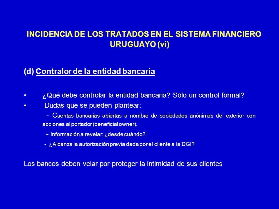 INCIDENCIA DE LOS TRATADOS EN EL SISTEMA FINANCIERO URUGUAYO (vi) (d) Contralor de la entidad bancaria ¿Qué debe controlar la entidad bancaria? Sólo u