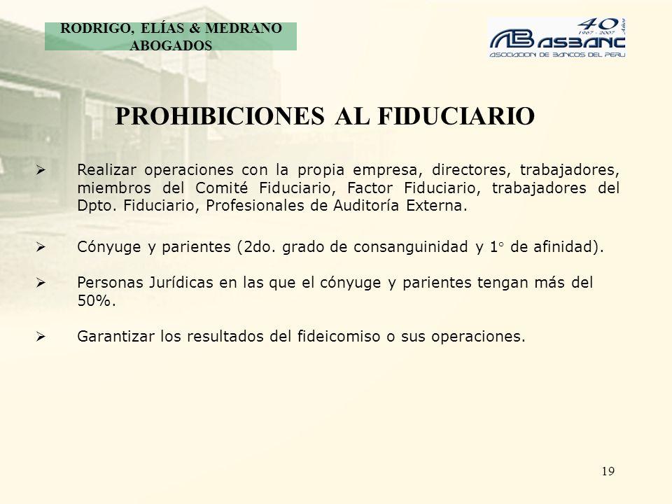 19 PROHIBICIONES AL FIDUCIARIO Realizar operaciones con la propia empresa, directores, trabajadores, miembros del Comité Fiduciario, Factor Fiduciario