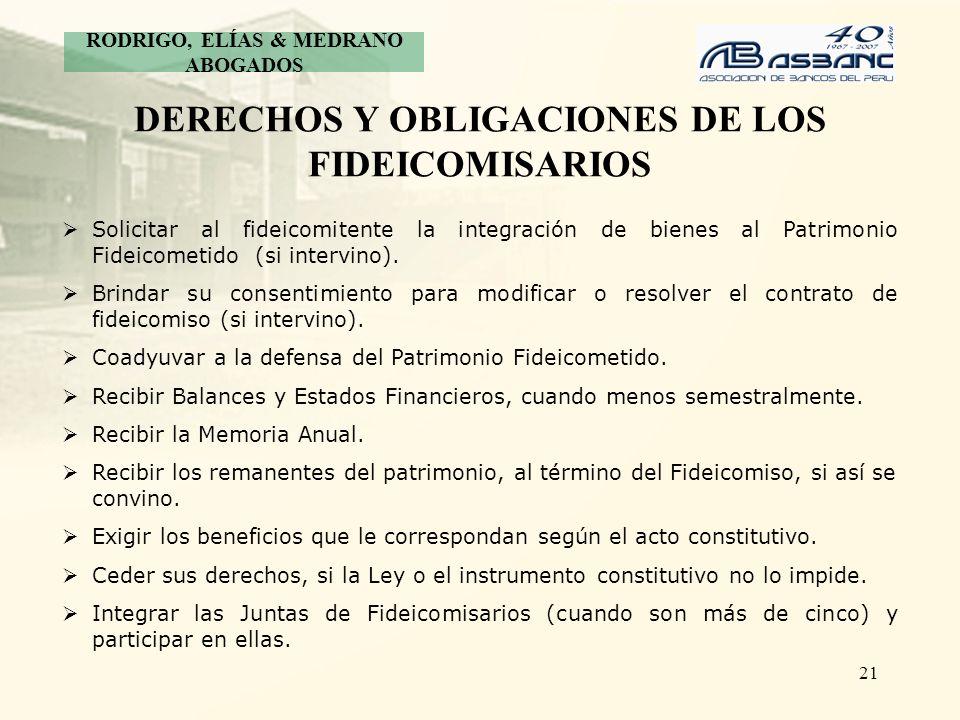 21 DERECHOS Y OBLIGACIONES DE LOS FIDEICOMISARIOS Solicitar al fideicomitente la integración de bienes al Patrimonio Fideicometido (si intervino). Bri