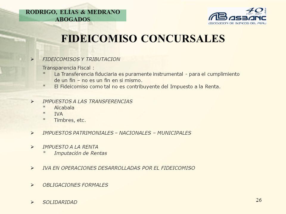 26 FIDEICOMISO CONCURSALES FIDEICOMISOS Y TRIBUTACION Transparencia Fiscal : *La Transferencia fiduciaria es puramente instrumental - para el cumplimi