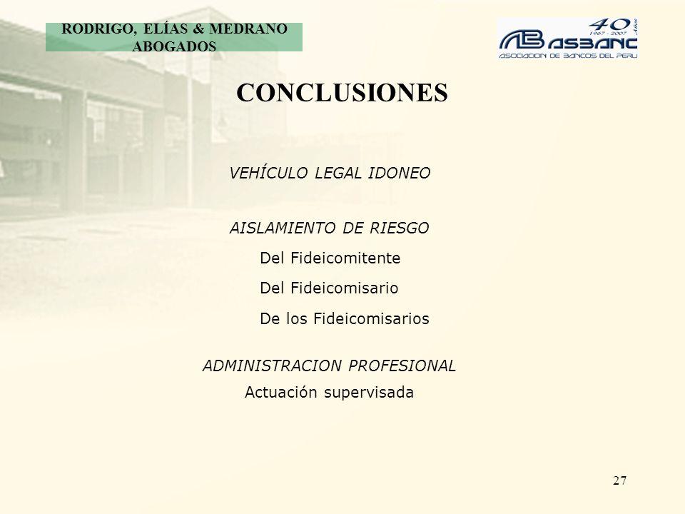 27 CONCLUSIONES VEHÍCULO LEGAL IDONEO AISLAMIENTO DE RIESGO Del Fideicomitente Del Fideicomisario De los Fideicomisarios ADMINISTRACION PROFESIONAL Ac