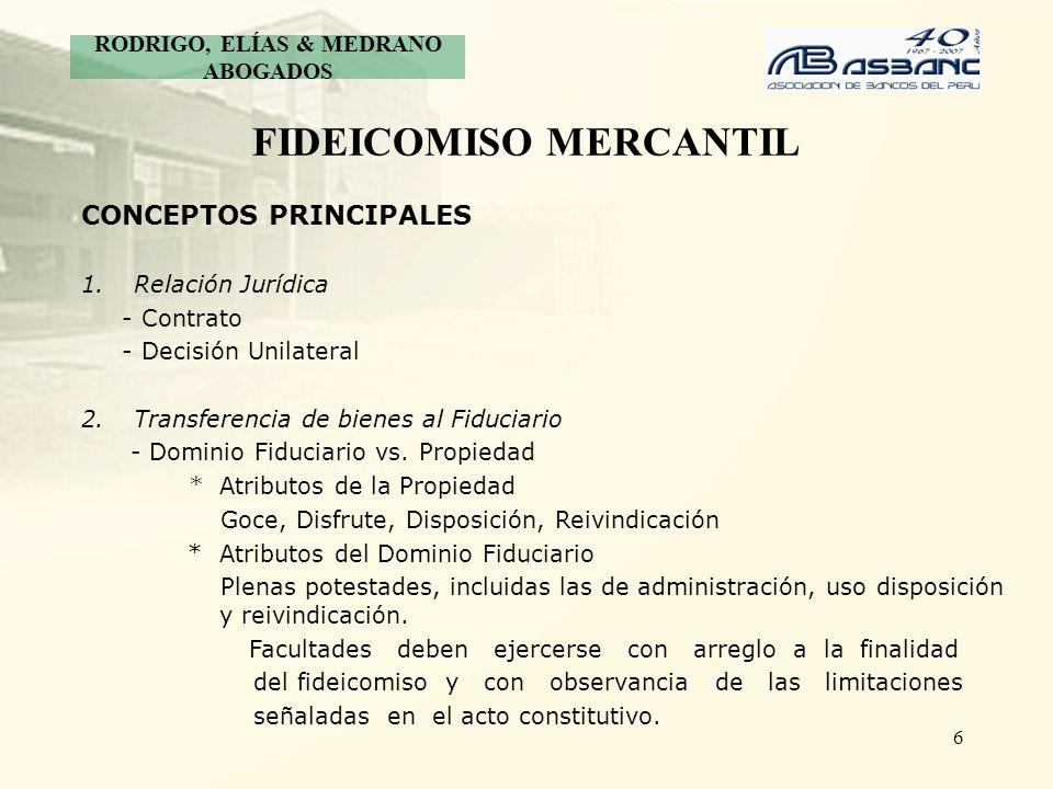 6 FIDEICOMISO MERCANTIL CONCEPTOS PRINCIPALES 1.Relación Jurídica - Contrato - Decisión Unilateral 2.Transferencia de bienes al Fiduciario - Dominio F